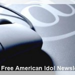 How to Receive Your Free American Idol Newsletter